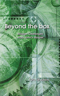 """""""AS NEW"""" Beyond the Box: Mission Challenges from John's Gospel, Stuckey, Tom, Bo"""