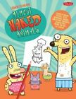 Learn to Draw Almost Naked Animals: Learn to Draw Howie, Octo, Narwhal, Bunny, and Other Favorite Characters from the Hit T.V. Show! by Walter Foster (Paperback, 2014)