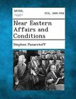 Near Eastern Affairs and Conditions by Stephen Panaretoff (Paperback / softback, 2013)