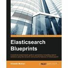 Elasticsearch Blueprints a Practical Project-based Guide to Generating Compelli