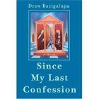 Since My Last Confession by Drew Bacigalupa (Paperback / softback, 2001)