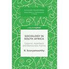 Sociology in South Africa: Colonial, Apartheid and Democratic Forms: 2016 by R. Sooryamoorthy (Hardback, 2016)