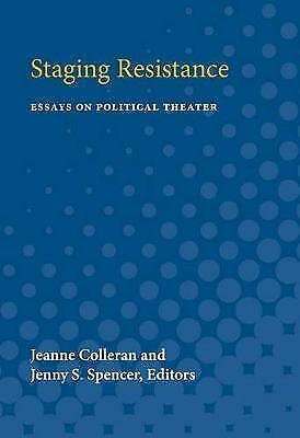 Staging Resistance: Essays on Political Theater (Theater: Theory/Text/Performan