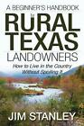 A Beginner's Handbook for Rural Texas Landowners: How to Live in the Country Without Spoiling It by Jim Stanley (Paperback / softback, 2014)