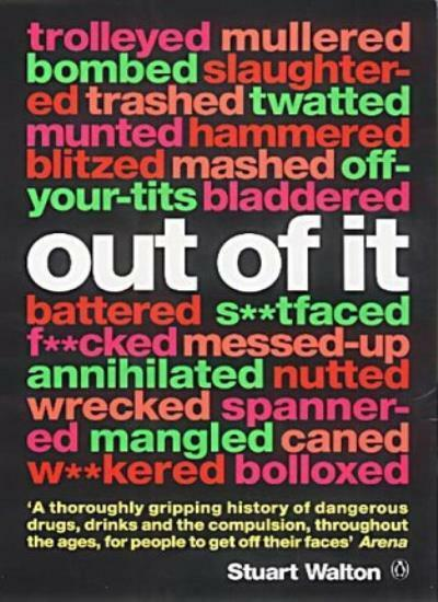 Out of it: A Cultural History of Intoxication,Stuart Walton- 9780140279771
