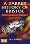 A Darker History of Bristol by Derek Robinson (Paperback, 2005)