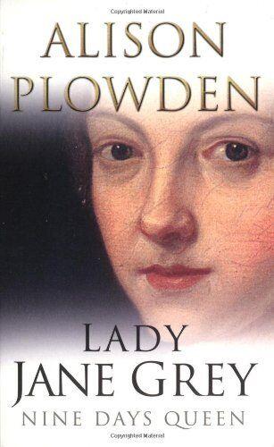 Lady Jane Grey: Nine Days Queen By Alison Plowden. 9780750937696