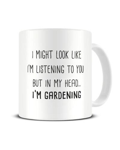 I/'M GARDENING Coffee Tea Mug I Might Look Like I/'m Listening But In My Head..