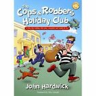 The Cops and Robbers Holiday Club!: A Five-day Holiday Club Plan, Complete and Ready-to-run by John Hardwick (Paperback, 2014)