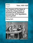 The People of the State of California, Respondent vs. Abraham Ruef, Appellant} Criminal No. 278. Appellant's Opening Brief by Henry Ach (Paperback / softback, 2012)