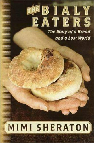 The Bialy Eaters : The Story of a Bread and a Lost World by Mimi Sheraton