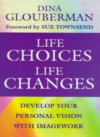 Life Choices, Life Changes: The Art of Developing Personal Vision Through Ima.