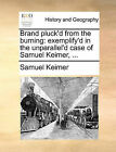 Brand Pluck'd from the Burning: Exemplify'd in the Unparallel'd Case of Samuel Keimer, ... by Samuel Keimer (Paperback / softback, 2010)