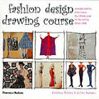Fashion Design Drawing Course: Principles, Practice and Techniques - The Ultimate Guide for the Aspiring Fashion Artist by Caroline Tatham, Julian Seaman (Paperback, 2003)