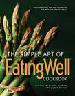 The Simple Art of EatingWell: 400 Easy Recipes, Tips and Techniques for Delicious, Healthy Meals by The Editors of  EatingWell, Jessie Price (Hardback, 2010)