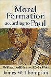 Moral Formation according to Paul: The Context and Coherence of Pauline Ethics,