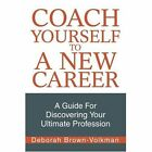 Coach Yourself to a Career Brown-volkman iUniverse Paperback 9780595296583
