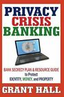 Privacy Crisis Banking : Bank Secrecy Plan and Resource Guide to Protect Identity, Money, and Property vol. one by Grant Hall (2011, Hardcover)