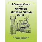 a Pictorial History of The Northern Mariana Islands Part II 9781491816097