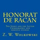 Honorat de Racan: The Spirit and the Letter - Chirographic and Semiotic Studies by Z W Wolkowski (Paperback / softback, 2015)