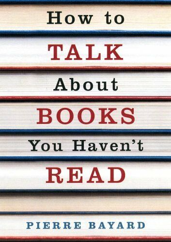 How to Talk About Books You Haven't Read by Bayard, Pierre Paperback Book The