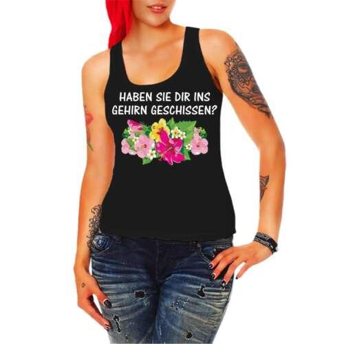 Frauen Trägershirt Haben Sie dir ins Gehirn geschissen lustige Sprüche Sarkasmus