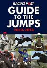 Racing Post Guide to the Jumps: 2013-2014 by Raceform Ltd (Paperback, 2013)