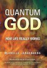 Quantum God: How Life Really Works by Michelle Langenberg (Hardback, 2013)