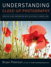 Understanding Close-Up Photography : Creative Close Encounters with or Without a Macro Lens by Bryan Peterson (2009, Paperback)