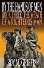 By the Hands of Men, Book Three: The Wrath of a Righteous Man by Roy M Griffis, MR Roy M Griffis (Paperback / softback, 2016)