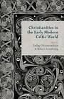 Christianities in the Early Modern Celtic World by Palgrave Macmillan (Hardback, 2014)