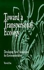 Toward a Transpersonal Ecology: Developing New Foundations for Environmentalism by Warwick Fox (Paperback, 1995)