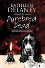 Purebred Dead: A Cozy Dog Mystery by Kathleen Delaney (Hardback, 2015)