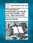 The Practice of Interpleader by Sheriffs and High Bailiffs: With Acts, Rules, and Forms. by Daniel Warde (Paperback / softback, 2010)