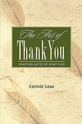 The Art of Thank You: Crafting Notes of Gratitude by Connie Leas (Hardback,...