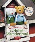Willkommen im Häkel-Wunderland von Annika Messing (2014, Gebundene Ausgabe)