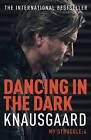 Dancing in the Dark: My Struggle by Karl Ove Knausgaard (Paperback, 2015)