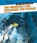 The Undersea Lab: Exploring the Oceans by Robert Sheehan (Hardback, 2014)