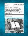 Trial of John Ambrose Williams, for a Libel on the Clergy, Contained in the Durham Chronicle of August 18th, 1821. by Anonymous (Paperback / softback, 2012)