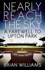 Nearly Reach the Sky: A Farwell to Upton Park by Brian Williams (Paperback, 2015)