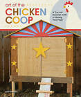 Art of the Chicken Coop: A Fun and Essential Guide to Housing Your Peeps by Chris Gleason (Paperback, 2011)