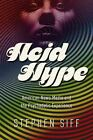 Acid Hype: American News Media and the Psychedelic Experience by Stephen Siff (Paperback, 2015)