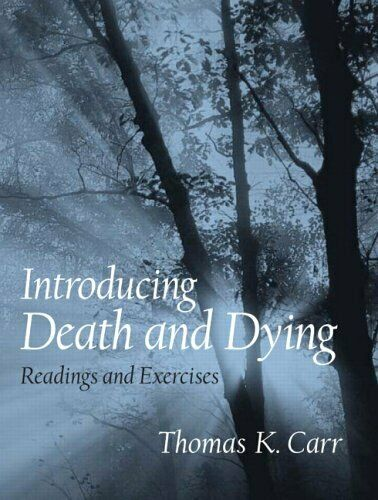 Introducing Death and Dying : Readings and Exercises Perfect Thomas K. Carr