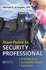 From Police to Security Professional: A Guide to a Successful Career Transition by Michael S. D'Angelo (Paperback, 2015)
