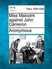 Miss Malcolm Against John Cameron by Anonymous (Paperback / softback, 2012)