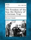 The Freedom of the Seas the History of a German Trap by Michael Cababe (Paperback / softback, 2013)