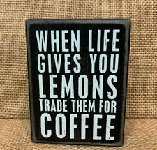 """Primitive /"""" WHEN LIFE GIVES YOU LEMONS Trade Them For COFFEE /""""  Wood Sign 3/""""x4/"""""""