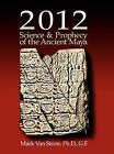 2012: Science and Prophecy of the Ancient Maya by Mark L Van Stone (Hardback, 2010)