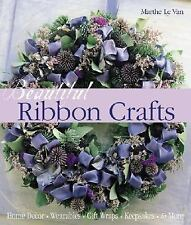 Beautiful Ribbon Crafts: Home Decor * Wearables * Gift Wraps * Keepsakes * & Mor