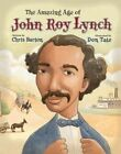 The Amazing Age of John Roy Lynch by Chris Barton (Hardback, 2015)